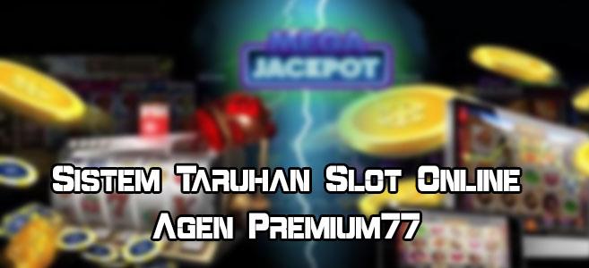 Sistem Taruhan Slot Online Agen Premium77