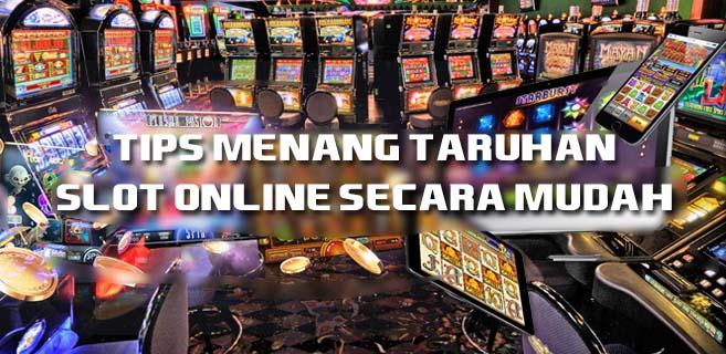 Tips Menang Taruhan Slot Online Secara Mudah