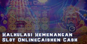 Kalkulasi Kemenangan Slot Online Caishen Cash